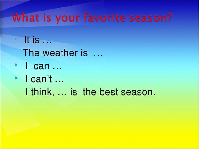It is … The weather is … I can … I can't … I think, … is the best season.
