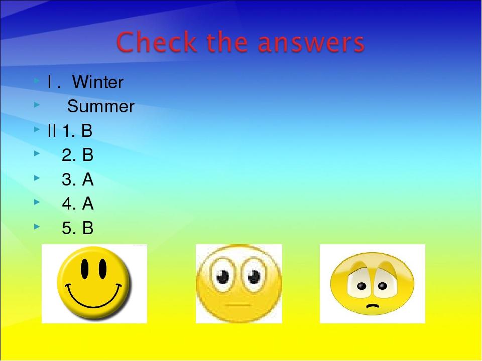 I . Winter Summer II 1. B 2. B 3. A 4. A 5. B