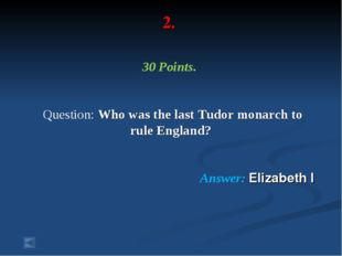 2. 30 Points. Question: Who was the last Tudor monarch to rule England? Answe