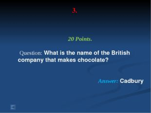3. 20 Points. Question: What is the name of the British company that makes ch