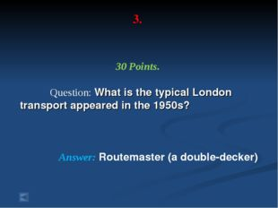 3. 30 Points. Question: What is the typical London transport appeared in the