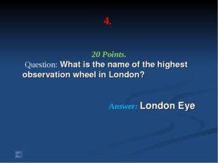 4. 20 Points. Question: What is the name of the highest observation wheel in