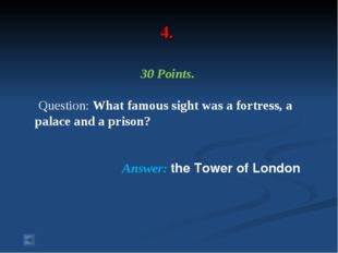 4. 30 Points. Question: What famous sight was a fortress, a palace and a pris
