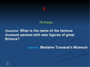 4. 70 Points. Question: What is the name of the famous museum packed with wax