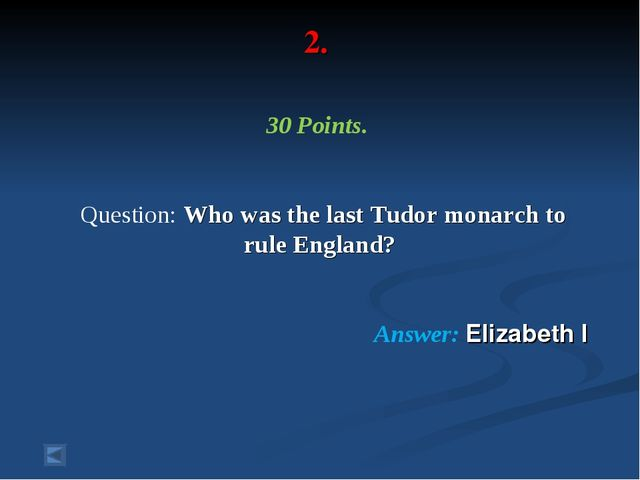 2. 30 Points. Question: Who was the last Tudor monarch to rule England? Answe...