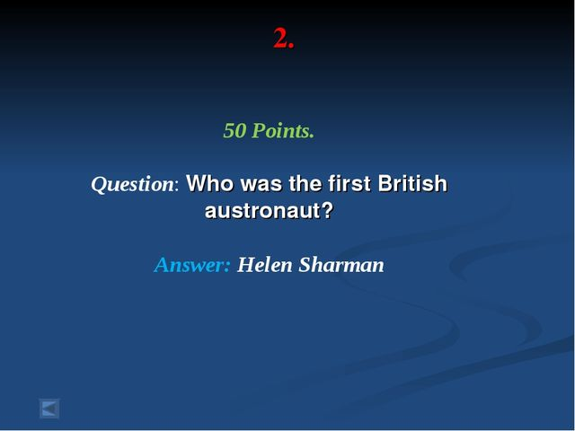 2. 50 Points. Question: Who was the first British austronaut? Answer: Helen S...