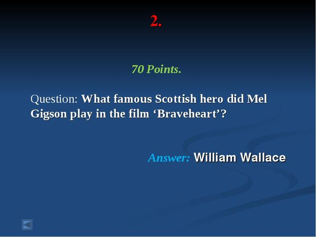 2. 70 Points. Question: What famous Scottish hero did Mel Gigson play in the...