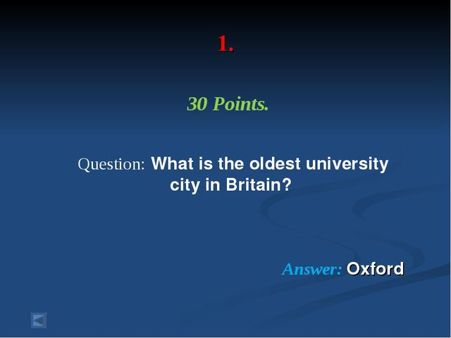 1. 30 Points. Question: What is the oldest university city in Britain? Answe...