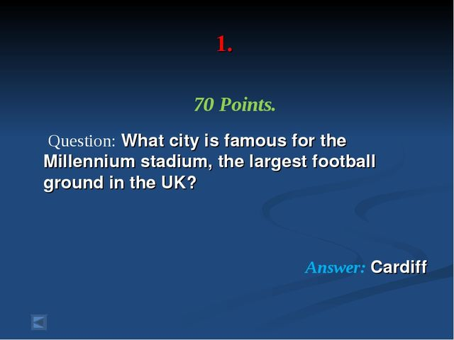 1. 70 Points. Question: What city is famous for the Millennium stadium, the...