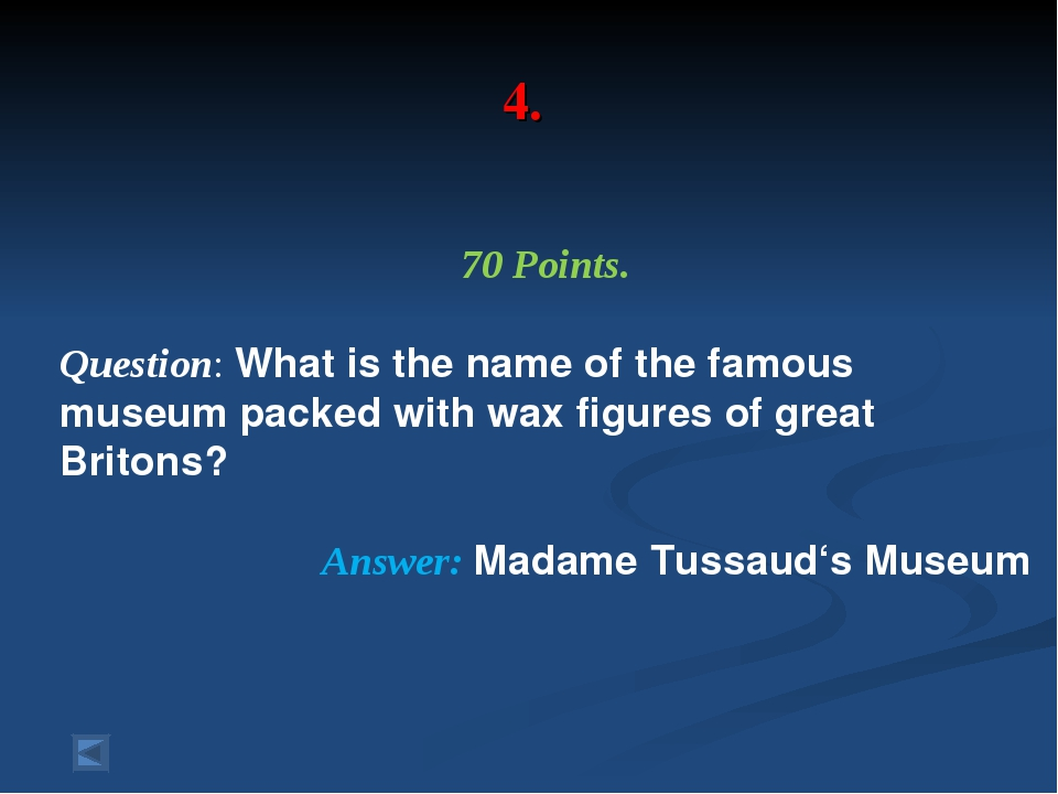 4. 70 Points. Question: What is the name of the famous museum packed with wax...