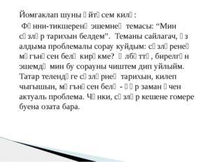 """Йомгаклап шуны әйтәсем килә: Фәнни-тикшеренү эшемнең темасы: """"Мин сүзләр тари"""