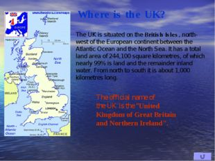 The UK is situated on the British Isles, north-west of the European continent
