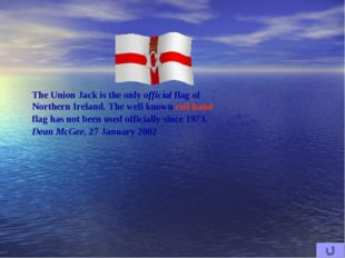 The Union Jack is the only official flag of Northern Ireland. The well known