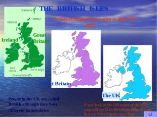 THE BRITISH ISLES Ireland Great Britain Is Great Britain the same as the UK?