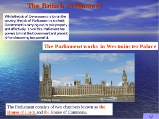 The Parliament consists of two chambers known as the House of Lords and the H