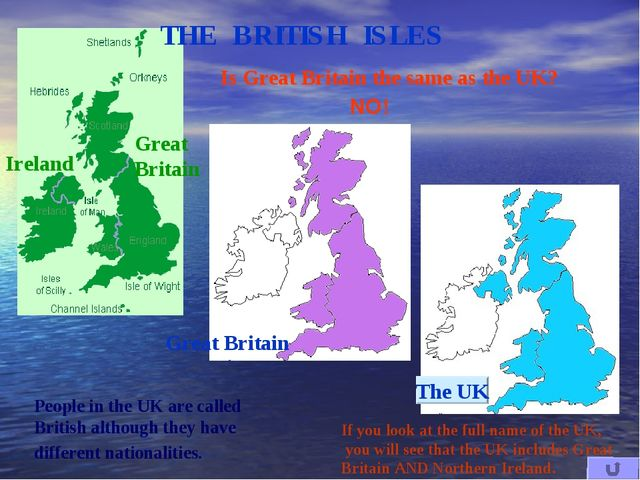 THE BRITISH ISLES Ireland Great Britain Is Great Britain the same as the UK?...