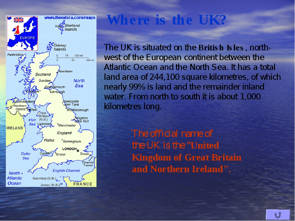 The UK is situated on the British Isles, north-west of the European continent...