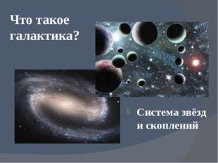 Что такое галактика? Система звёзд и скоплений