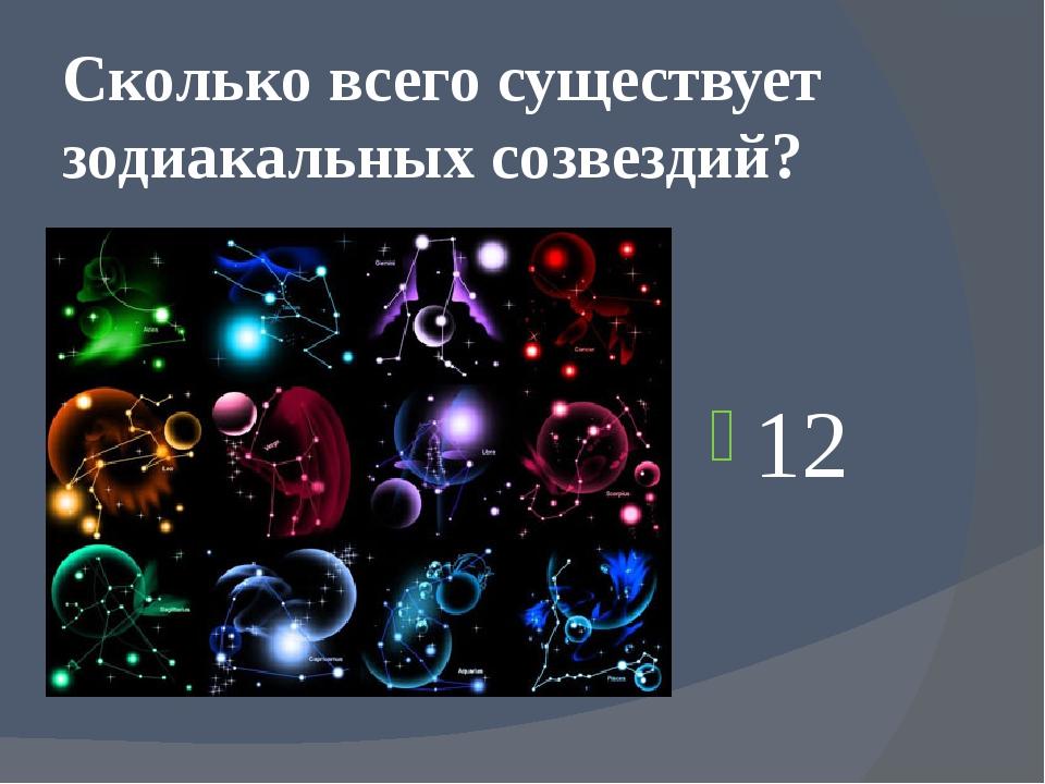 Сколько всего существует зодиакальных созвездий? 12