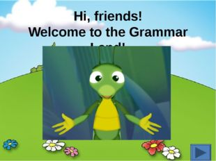 Hi, friends! Welcome to the Grammar Land!