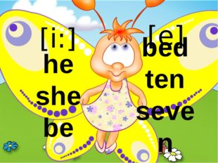 [i:] [e] he she be bed ten seven