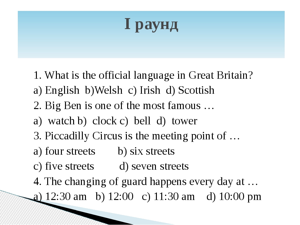 1. What is the official language in Great Britain? a) English b)Welsh c) Iris...