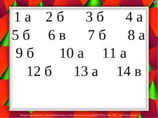 1 а 2 б 3 б 4 а 5 б 6 в 7 б 8 а 9 б 10 а 11 а 12 б 13 а 14 в Лазарева Лидия