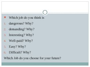 Which job do you think is dangerous? Why? demanding? Why? Interesting? Why?