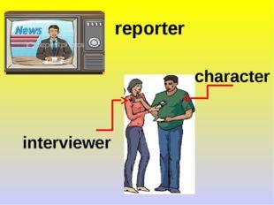 reporter character interviewer