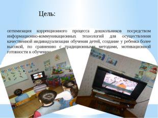 Цель: оптимизация коррекционного процесса дошкольников посредством информ