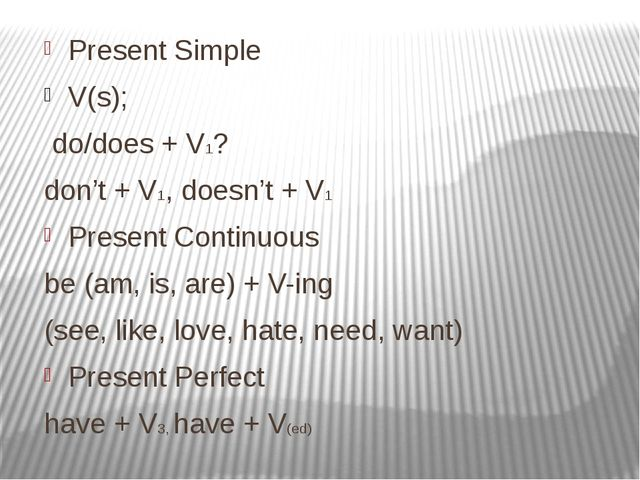 Present Simple V(s); do/does + V1? don't + V1, doesn't + V1 Present Continuo...