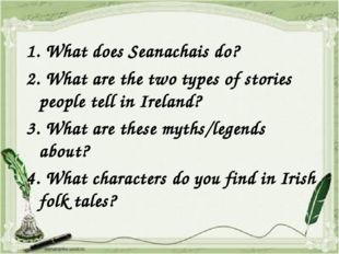 1. What does Seanachais do? 2. What are the two types of stories people tell