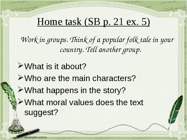 Home task (SB p. 21 ex. 5) Work in groups. Think of a popular folk tale in yo...