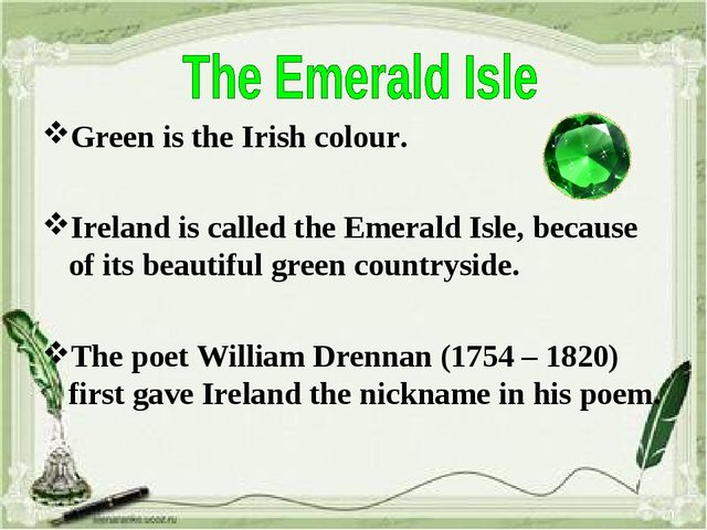 Green is the Irish colour. Ireland is called the Emerald Isle, because of its...