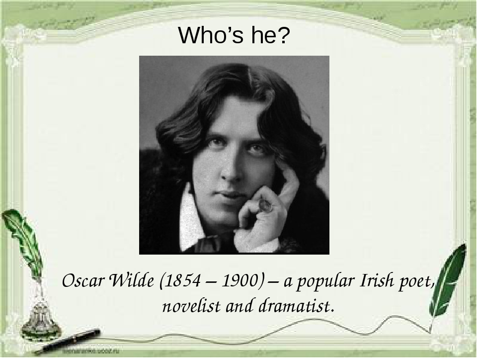 Who's he? Oscar Wilde (1854 – 1900) – a popular Irish poet, novelist and dram...