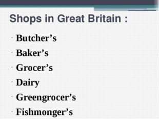 Shops in Great Britain : Butcher's Baker's Grocer's Dairy Greengrocer's Fishm