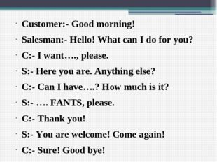 Customer:- Good morning! Salesman:- Hello! What can I do for you? C:- I want