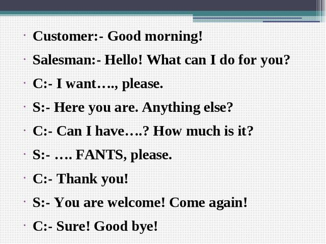 Customer:- Good morning! Salesman:- Hello! What can I do for you? C:- I want...