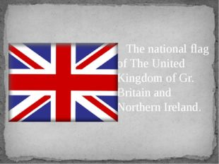 The national flag of The United Kingdom of Gr. Britain and Northern Ireland.