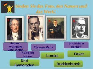 Verbinden Sie das Foto, den Namen und das Werk! Johann Wolfgang von Goethe F