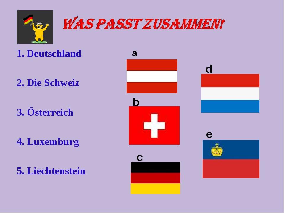 1. Deutschland 2. Die Schweiz 3. Österreich 4. Luxemburg 5. Liechtenstein a b...