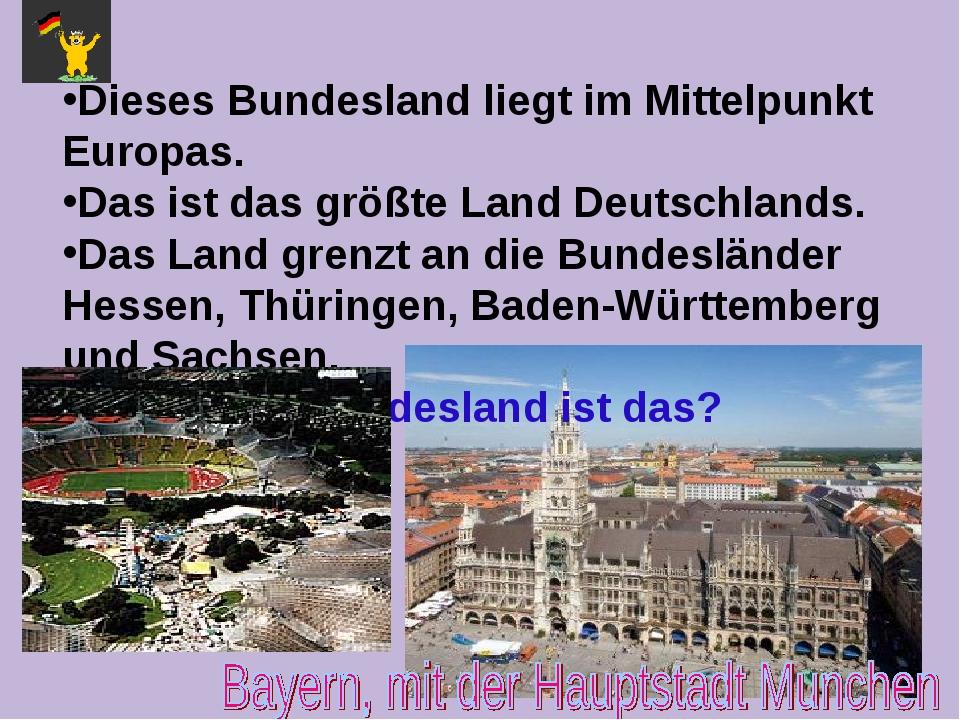 Dieses Bundesland liegt im Mittelpunkt Europas. Das ist das größte Land Deuts...