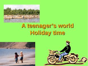A teenager's world Holiday time