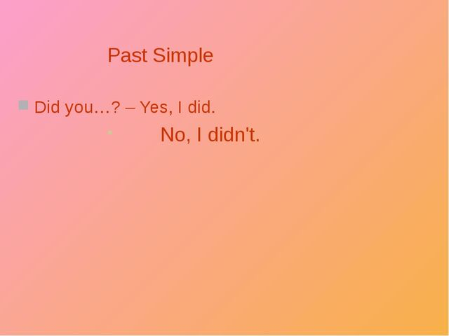 Past Simple Did you…? – Yes, I did. No, I didn't.