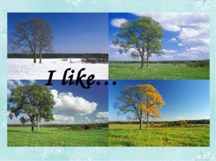 I like…