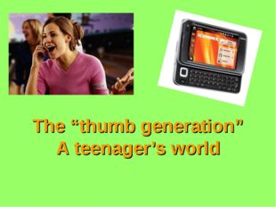 """The """"thumb generation"""" A teenager's world"""