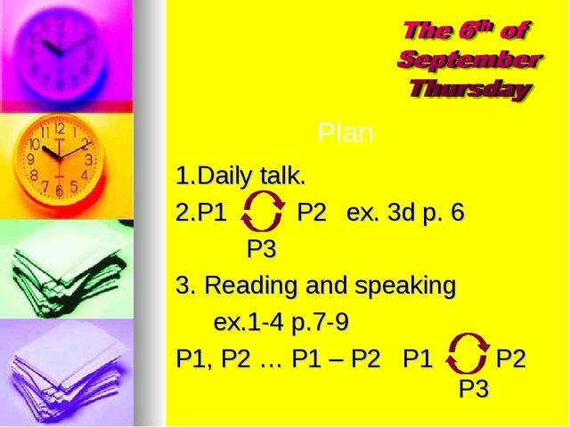 1.Daily talk. 2.P1 P2ex. 3d p. 6  P3 3. Reading and speaking ex.1-4 p....