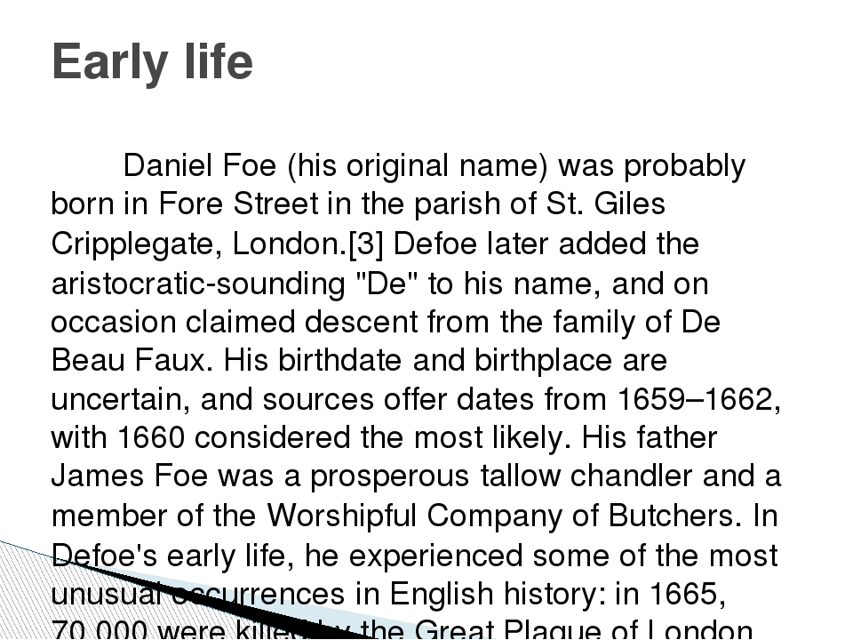 Daniel Foe (his original name) was probably born in Fore Street in the paris...
