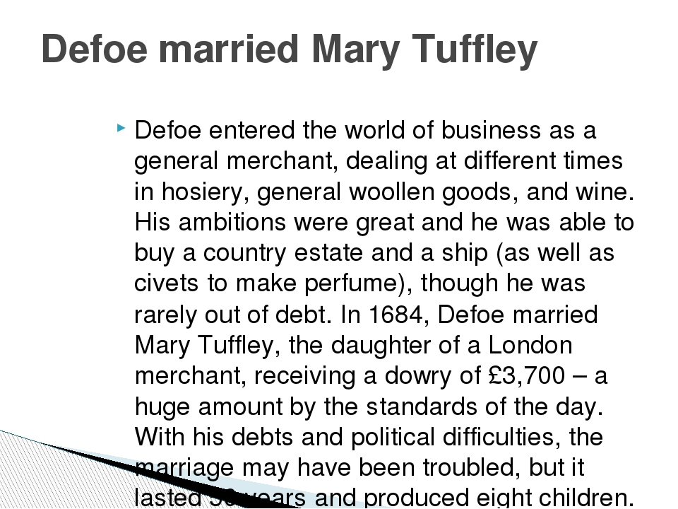 Defoe entered the world of business as a general merchant, dealing at differe...