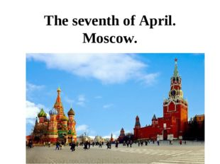 The seventh of April. Moscow.